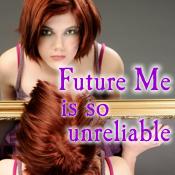 Future Me is so unreliable