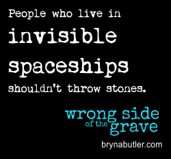 People who live in invisible spaceships shouldn't throw stones